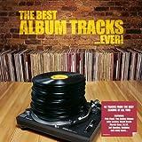 The Best Album Tracks...Ever!