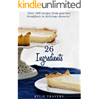 26 Ingredients: Make over 100 recipes from a pantry of 26 ingredients. From gourmet breakfasts to delicious desserts!