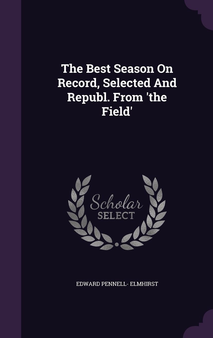 Download The Best Season On Record, Selected And Republ. From 'the Field' PDF