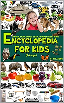 Encyclopedia for kids: Teach children to read before school, animals flashcards, fruits flashcards, transportation flashcards, learn to count, learn colors, ... for kids... (Early childhood development) by [book, Kita]