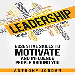 Leadership: Essential Skills to Motivate and Influence People Around You
