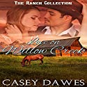 Love on Willow Creek: The Ranch Collection, Book 1 Audiobook by Casey Dawes Narrated by Christy Williamson