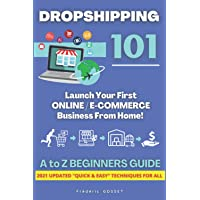 DROPSHIPPING 101: How to Change Your Life by Starting Today Your First Quick and Easy Online Business from Home