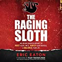 The Raging Sloth: An Upside-Down Blueprint to Bust Your Limits, Build Your Purpose, and Balance Your Life Audiobook by Eric Eaton Narrated by Eric Eaton