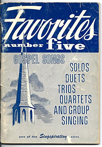 (FAVORITES NUMBER FIVE (A collection of Gospel Songs for solo, duet, trio, quartet and group singing, singspiration))