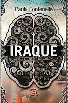 Iraque: A guerra pelas mentes por [Fontenelle, Paula]