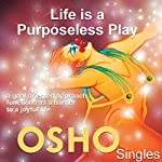 Life is a Purposeless Play: A Goal Oriented Approach Functions as a Barrier to a Joyful Life |  OSHO
