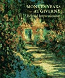 Monet's Years at Giverny: Beyond Impressionism