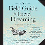 A Field Guide to Lucid Dreaming: Mastering the Art