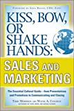 Kiss, Bow, or Shake Hands, Sales and Marketing: The Essential Cultural Guide―From Presentations and Promotions to Communicating and Closing