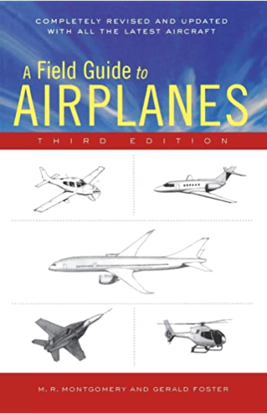A Field Guide To Airplanes Third Edition Montgomery M R Foster Gerald L 0046442411271 Amazon Com Books