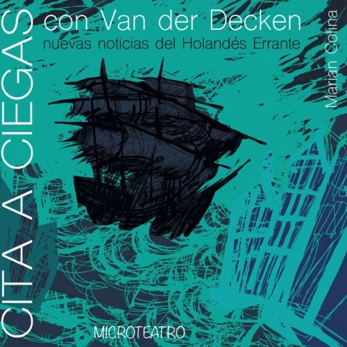 Cita a Ciegas con Van der Decken: Nuevas Noticias del Holandes Errante (Coleccin Microteatro) (Volume 1) (Spanish Edition) [Marian Colina] (Tapa Blanda)