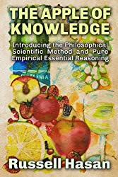 The Apple of Knowledge: Introducing the Philosophical Scientific Method and Pure Empirical Essential Reasoning