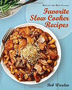 Favorite Slow Cooker Recipes by Bob Warden (Best of the Best Presents)