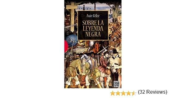 Sobre la leyenda negra eBook: Vélez, Iván, Insua Rodríguez, Pedro: Amazon.es: Tienda Kindle