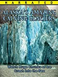 Alaska's Amazing Calving Glaciers Movie - Alaska Video Documentary - Educational Film for Kids and Adults