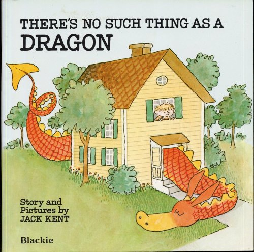 THERE'S NO SUCH THING AS A DRAGON story and pictures by Jack Kent (1984 Softcover. Blackie and Son, Ltd., Great Britain)