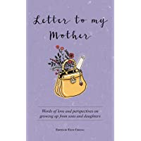 Letter to My Mother: Words of Love and Perspectives on Growing Up from Sons and Daughters