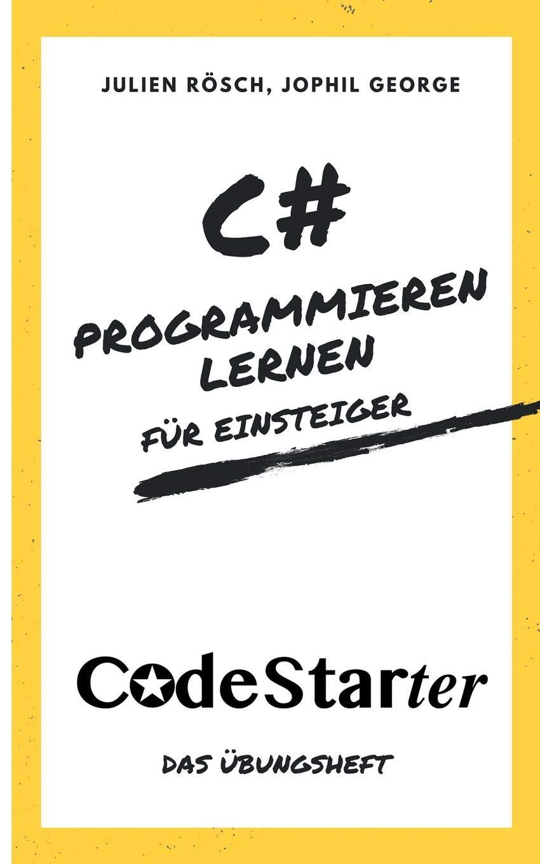 C# Programmieren lernen für Einsteiger: Das Übungsheft Taschenbuch – 27. Juli 2018 Julien Rösch Jophil George Books on Demand 3752839309
