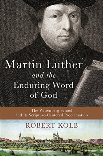 Martin Luther and the Enduring Word of God: The Wittenberg School and Its Scripture-Centered Proclamation