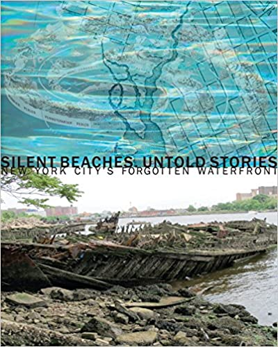 Silent Beaches Untold Stories: New York City's Forgotten Waterfront