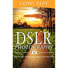 DSLR Photography : How To Take Professional Images From Your DSLR - Camera, Pictures, Posing, Composition & Portrait