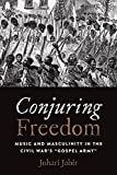 "BOOKS RECEIVED: Johari Jabie, ""Conjuring Freedom: Music and Masculinity in the Civil Wars 'Gospel Army'"" (Ohio State UP, 2017)"