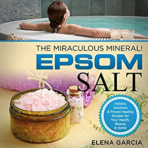 Epsom Salt: The Miraculous Mineral! Audiobook