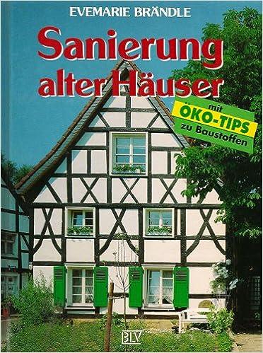 Sanierung alter Häuser. Mit Öko- Tips zu Baustoffen: Amazon.de ...
