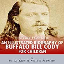 History for Kids: An Illustrated Biography of Buffalo Bill Cody for Children Audiobook by  Charles River Editors Narrated by Tracey Norman
