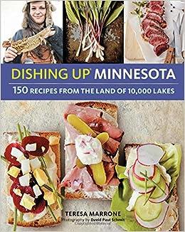 Dishing up minnesota 150 recipes from the land of 10 000 lakes dishing up minnesota 150 recipes from the land of 10 000 lakes teresa marrone 9781612125848 amazon books forumfinder Images