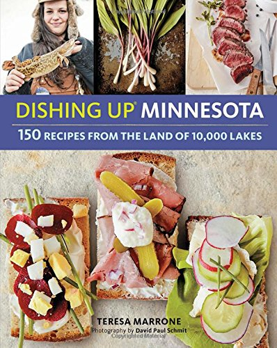 Dishing Up® Minnesota: 150 Recipes from the Land of 10,000 Lakes by Teresa Marrone