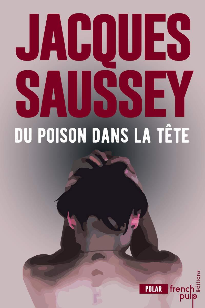 Du Poison Dans La Tete Amazon Fr Jacques Saussey Livres