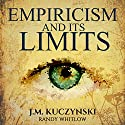 Empiricism and Its Limits Audiobook by J.-M. Kuczynski Narrated by Randy Whitlow