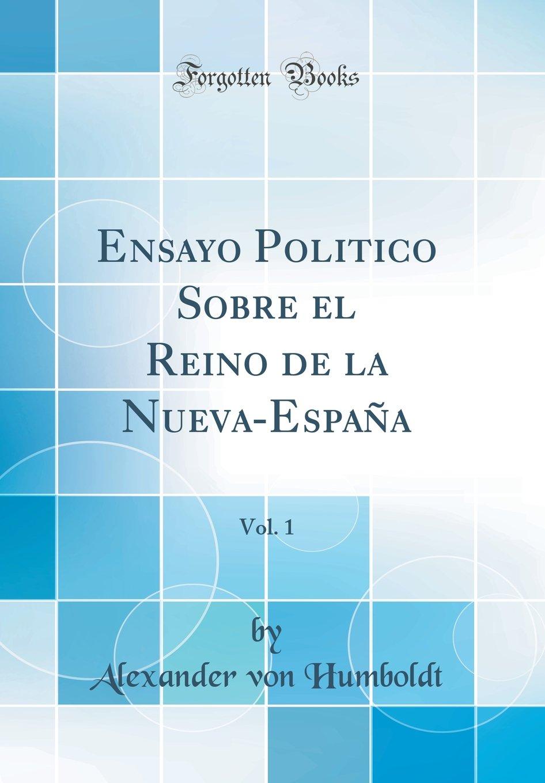 Ensayo Politico Sobre el Reino de la Nueva-España, Vol. 1 Classic Reprint: Amazon.es: Humboldt, Alexander von: Libros
