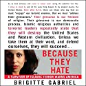 Because They Hate: A Survivor of Islamic Terror Warns America Audiobook by Brigitte Gabriel Narrated by Brigitte Gabriel
