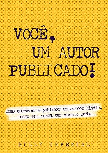 Você, Um Autor Publicado: Como escrever e publicar um e-Book Kindle mesmo sem nunca ter escrito nada (Vida de escritor Livro 1)