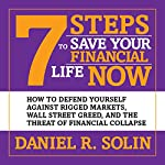 7 Steps to Save Your Financial Life Now: How to Defend Yourself Against Rigged Markets, Wall Street Greed, and the Threat of Financial Collapse | Daniel R. Solin