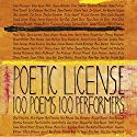 Poetic License: 100 Poems - 100 Performers Audiobook by Emily Dickinson, e. e. cummings, William Wordsworth, Billy Collins, Allen Ginsberg, Henry Wadsworth Longfellow Narrated by Jason Alexander, Christine Baranski, Charles Busch, Chris Sarandon, Catherine Zeta-Jones, Michael York