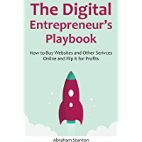 The Digital Entrepreneur's Playbook: How to Buy Websites and Other Serivces Online and Flip it for Profits (English Edition)