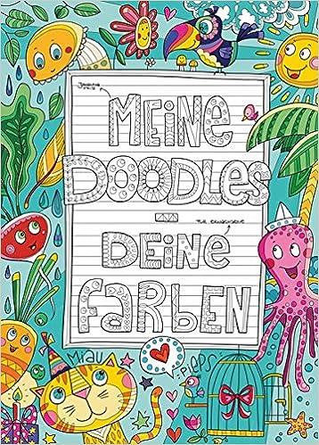 Meine Doodles - Deine Farben: Ein verspieltes Malbuch für Erwachsene ...