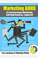Marketing ADHD: A Entrepreneur Marketing Self Help Book for...Squirrel! Kindle Edition