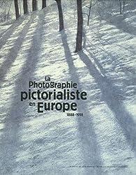 La Photograhie pictorialiste en Europe 1888-1918 par Musée des Beaux-Arts  de Paris
