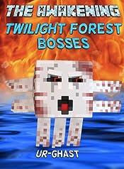 The Awakening: Twilight Forest Bosses: Naga, Hydra and Ur-Ghast (An Unofficial Minecraft Adventure) (Minecraft Mobs Battle Book 9)