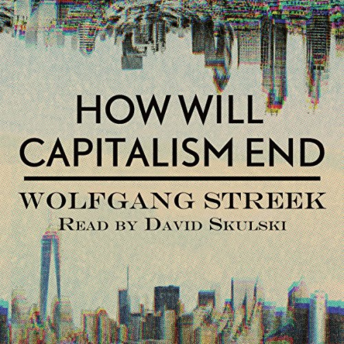 How Will Capitalism End?: Essays on a Failing System by Post Hypnotic Press Inc.
