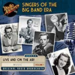 Singers of the Big Band Era, Volume 1 |  multiple radio networks