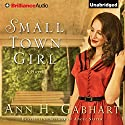 Small Town Girl: A Novel Audiobook by Ann H. Gabhart Narrated by Cristina Panfilio