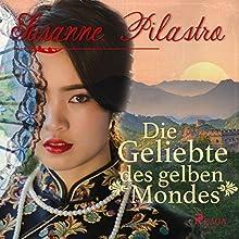Die Geliebte des gelben Mondes Hörbuch von Susanne Pilastro Gesprochen von: Juliane Ahlemeier