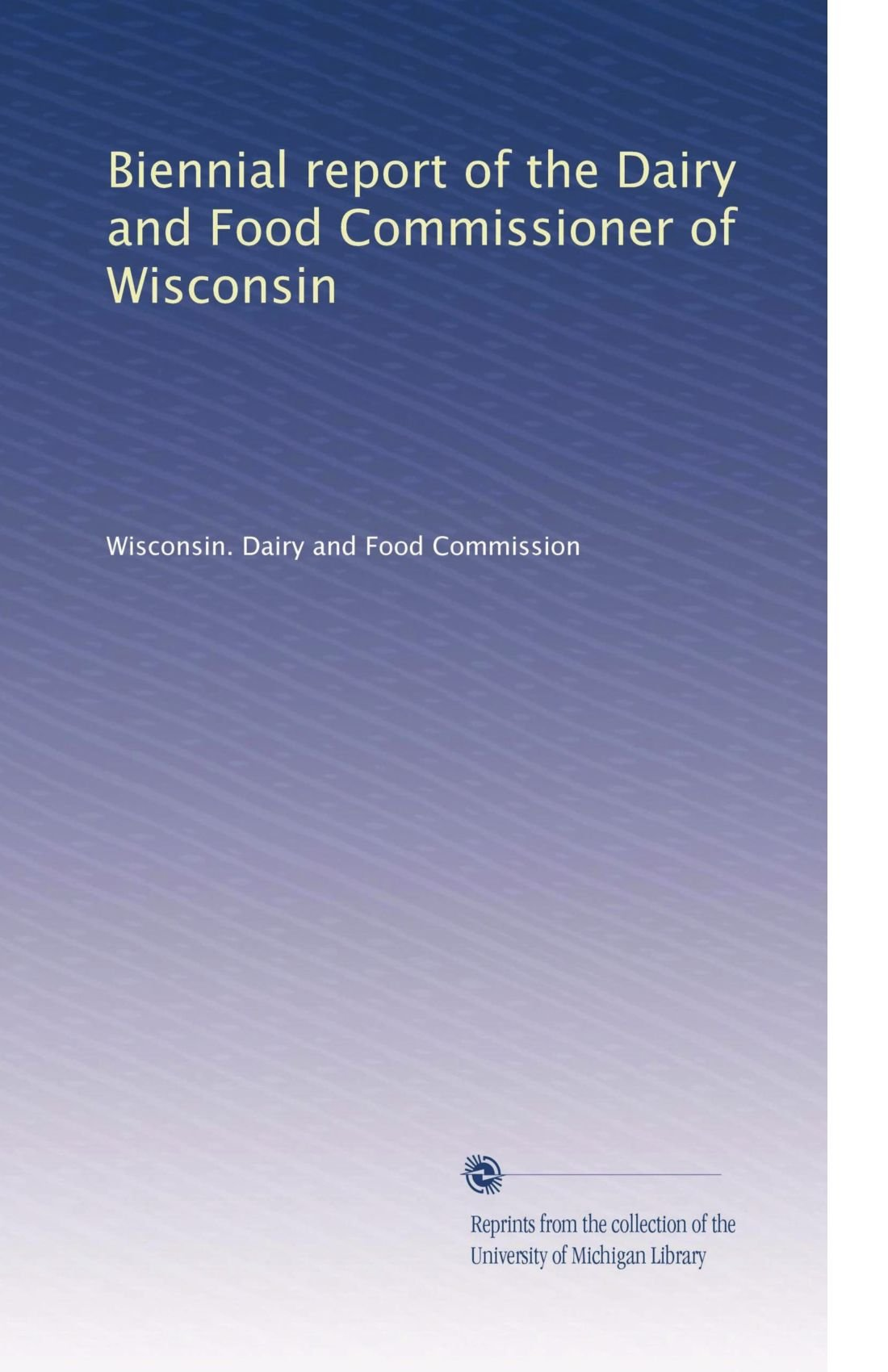 Biennial report of the Dairy and Food Commissioner of Wisconsin (Volume 6) ebook