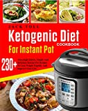 Ketogenic Diet Cookbook For Instant Pot: Over 230 Amazingly Quick, Simple And Delicous Instant Pot Recipes To Lose Weight Rapidly And Improve Your Life(Electric Pressure Cooker Cookbook)